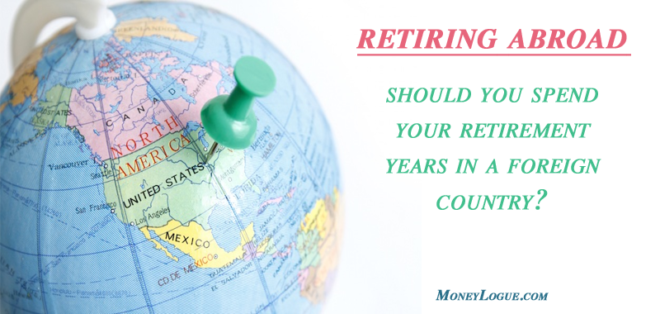 Retiring Abroad: Should You Spend Your Retirement Years in a Foreign Country?