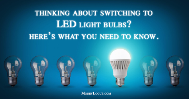 Thinking About Switching to LED Light Bulbs?  Here's What You Need to Know.