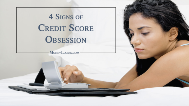 4 Signs of Credit Score Obsession