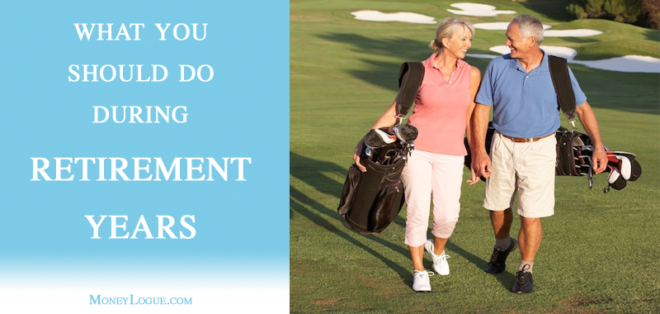 What You Should Do During Retirement Years
