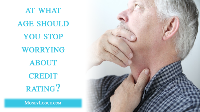 At What Age Should You Stop Worrying About Credit Rating?