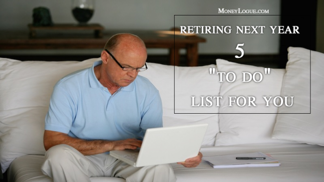 """Retiring Next Year? Five """"To Do"""" List for You!"""