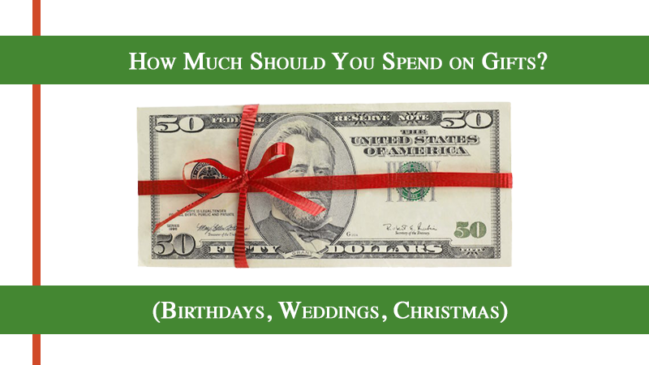 Gift Giving: How Much Should You Spend on Gifts? (Birthdays, Weddings, Christmas)