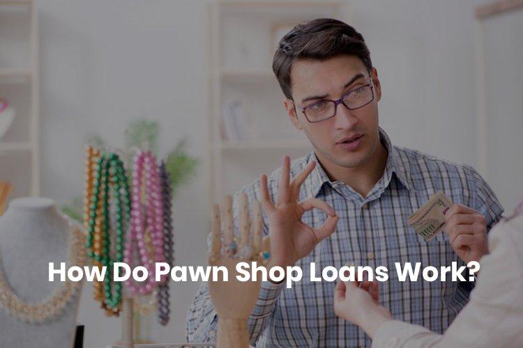 How do pawn shop loans work