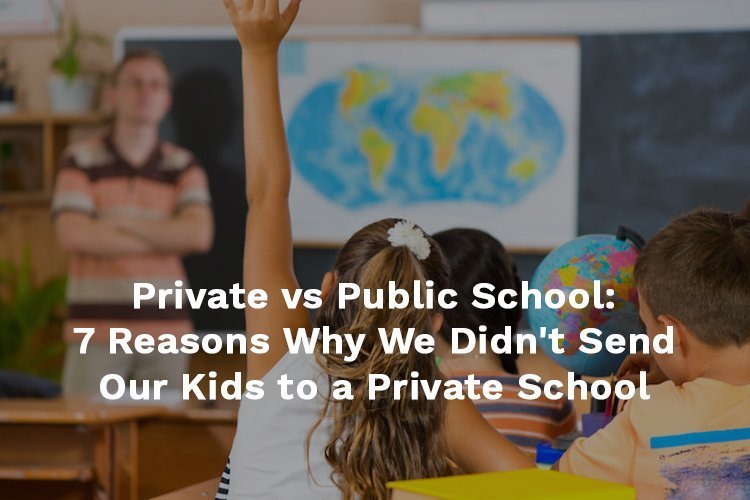 Reasons Why We Didn't Send Our Kids to Private Schools